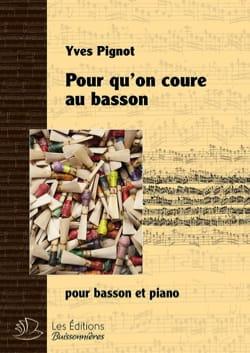 Pour qu'on coure au basson Yves Pignot Partition Basson - laflutedepan