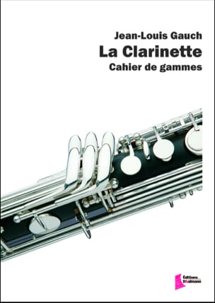 La Clarinette - Cahier de Gammes Jean-Louis Gauch laflutedepan