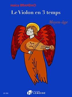 Le Violon en 3 Temps : Moyen-Âge Maica Brandao Partition laflutedepan