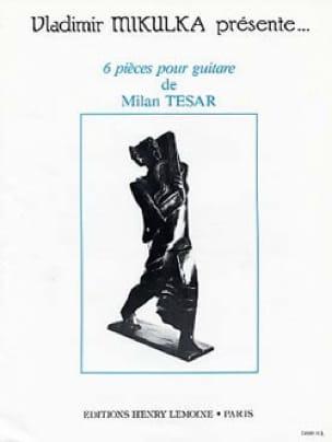 6 Pièces pour guitare - Milan Tesar - Partition - laflutedepan.com