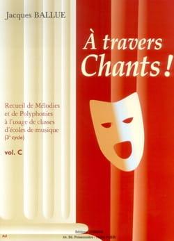 A Travers Chants ! Volume C Jacques Ballue Partition laflutedepan