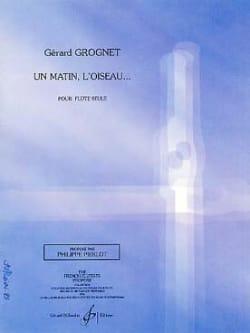 Un matin, l'oiseau... Gérard Grognet Partition laflutedepan
