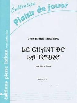 Le Chant de la Terre Jean-Michel Trotoux Partition Alto - laflutedepan