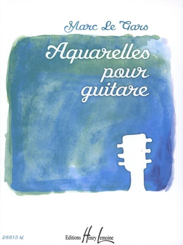 Aquarelles Pour Guitare - Gars Marc Le - Partition - laflutedepan.com