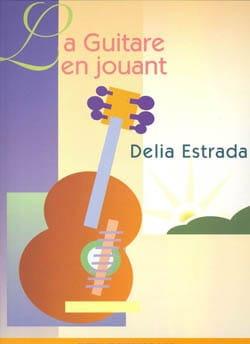 La Guitare en Jouant - Délia Estrada - Partition - laflutedepan.com