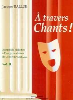 A Travers Chants ! Volume B Jacques Ballue Partition laflutedepan