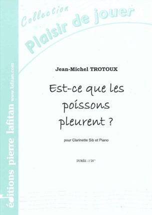 Est-ce que les Poissons pleurent ? Jean-Michel Trotoux laflutedepan