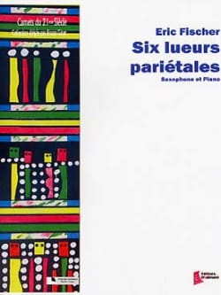 Six Lueurs Pariétales Eric Fischer Partition Saxophone - laflutedepan