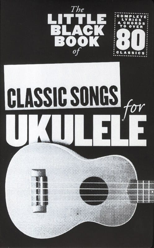 The little black book of classic songs for Ukulele - laflutedepan.com
