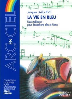 La Vie En Bleu Jacques Largueze Partition Saxophone - laflutedepan