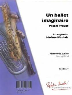 Un ballet imaginaire Pascal Proust Partition ENSEMBLES - laflutedepan