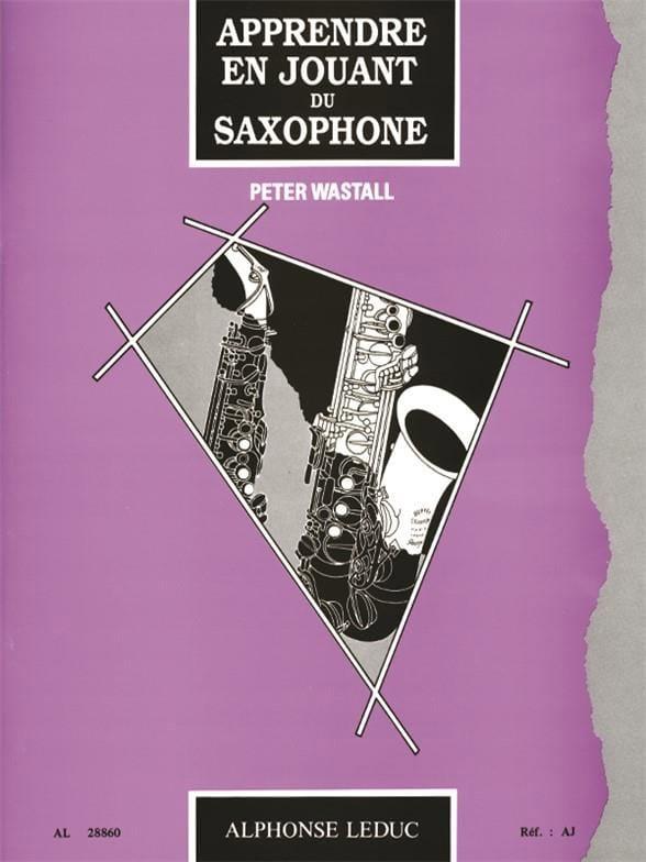 Apprendre En Jouant du Saxophone - Peter Wastall - laflutedepan.com