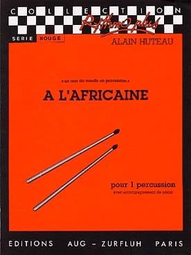 Alain Huteau - A l'Africaine - Un tour du monde en percussion - Partition - di-arezzo.fr
