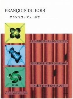 Bois François Du - The Marimba A 4 Sticks Volume 3 - Partition - di-arezzo.co.uk
