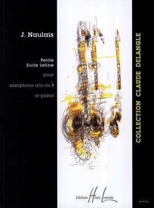 Petite Suite Latine Jérôme Naulais Partition Saxophone - laflutedepan