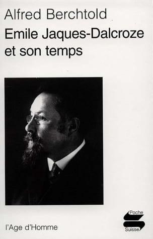 Emile Jaques-Dalcroze et son temps Alfred BERCHTOLD Livre laflutedepan