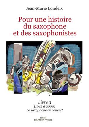 Pour une histoire du saxophone et des saxophonistes, livre 3 laflutedepan