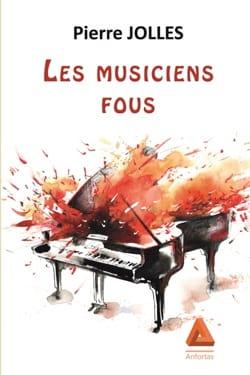 Les musiciens fous - Pierre JOLLES - Livre - laflutedepan.com