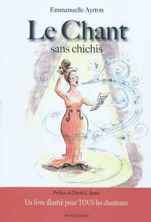 Le chant sans chichis : un livre illustré pour tous les chanteurs laflutedepan
