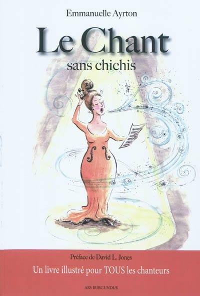 Le chant sans chichis : un livre illustré pour tous les chanteurs - laflutedepan.com