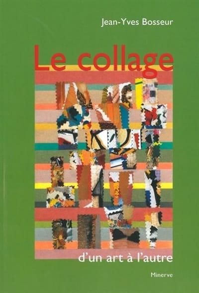Le collage, d'un art à l'autre - BOSSEUR Jean-Yves - laflutedepan.com