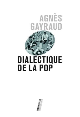 Dialectique de la pop Agnès GAYRAUD Livre Les Oeuvres - laflutedepan