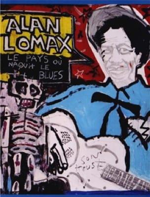 Le pays où naquit le blues - Alan LOMAX - Livre - laflutedepan.com