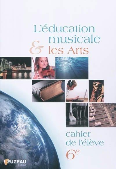 L'éducation musicale et les arts, 6e : cahier de l'élève - laflutedepan.com
