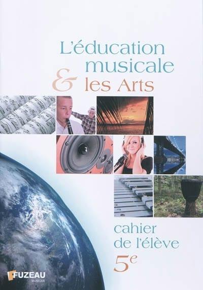 L'éducation musicale & les arts, 5e : cahier de l'élève - laflutedepan.com