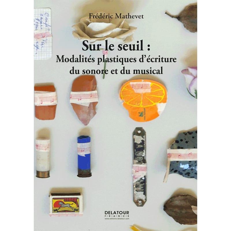 Sur le seuil : Modalités plastiques d'écriture du sonore et du musical - laflutedepan.com
