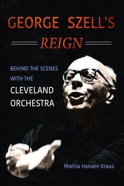 George Szell's reign - KRAUS Marcia Hansen - Livre - laflutedepan.com