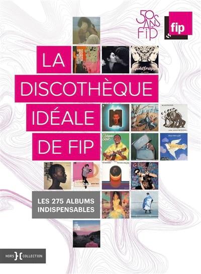 La discothèque idéale de FIP : les 275 albums incontournables - laflutedepan.com