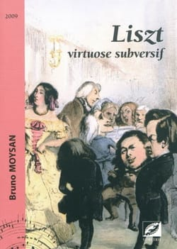 Liszt : virtuose subversif - Bruno MOYSAN - Livre - laflutedepan.com