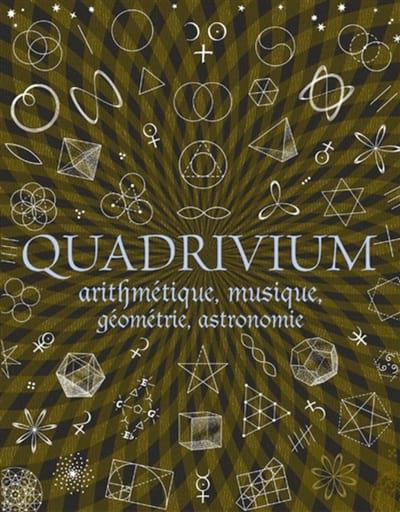 Quadrivium : arithmétique, musique, géométrie, astronomie - laflutedepan.com