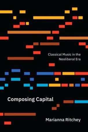 Composing capital : classical music in the Neoliberal Era - laflutedepan.com
