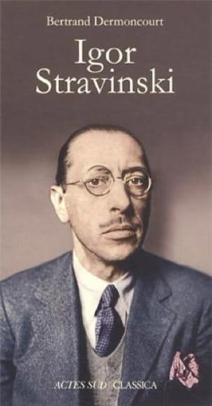 Igor Stravinski - Bertrand DERMONCOURT - Livre - laflutedepan.com