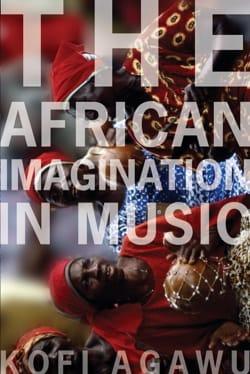 The African Imagination in music Kofi AGAWU Livre laflutedepan