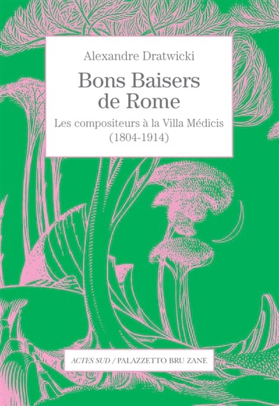 Bons Baisers de Rome : Les compositeurs à la villa Médicis (1804 - 1914) - laflutedepan.com