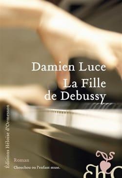 La fille de Debussy Damien LUCE Livre Les Arts - laflutedepan