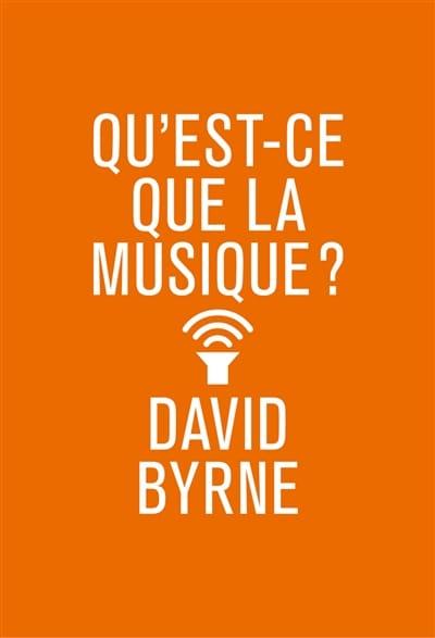Qu'est-ce que la musique ? - David BYRNE - Livre - laflutedepan.com