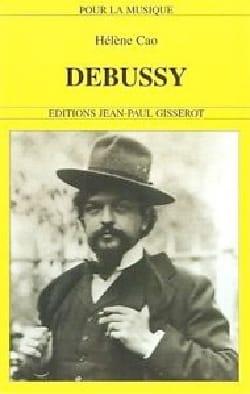 Debussy : (1862-1918) - Hélène CAO - Livre - laflutedepan.com