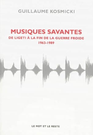 Musiques savantes : de Ligeti à la fin de la guerre froide : 1963-1989 - laflutedepan.com