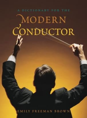 A dictionary for the Modern Conductor FREEMAN BROWN Emily laflutedepan