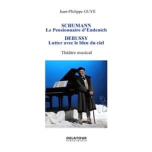 SCHUMANN : le pensionnaire d'Endenich / DEBUSSY : Lutter avec le bleu du ciel - laflutedepan.com