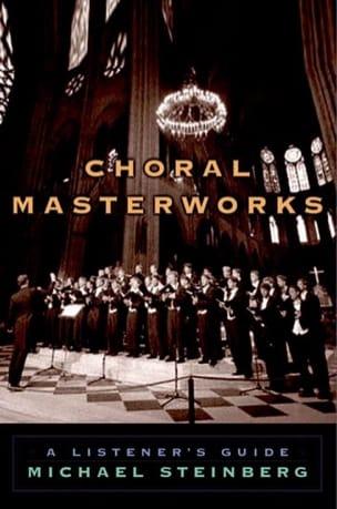 Choral masterworks: a listener's guide Michael STEINBERG laflutedepan