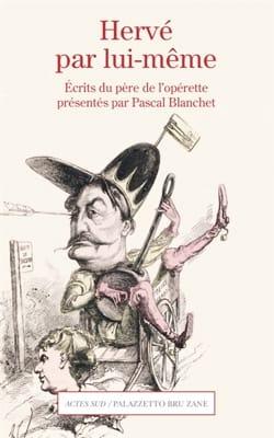 Hervé par lui même : Écrits du père de l'opérette présentés par Pascal Blanchet - laflutedepan.com