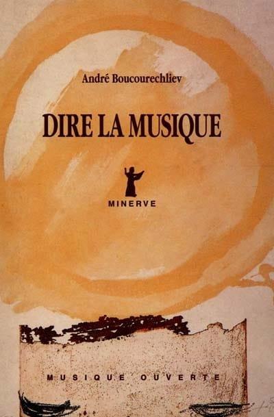 Dire la musique - André BOUCOURECHLIEV - Livre - laflutedepan.com