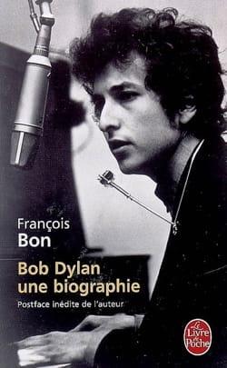 Bob Dylan : une biographie François BON Livre laflutedepan