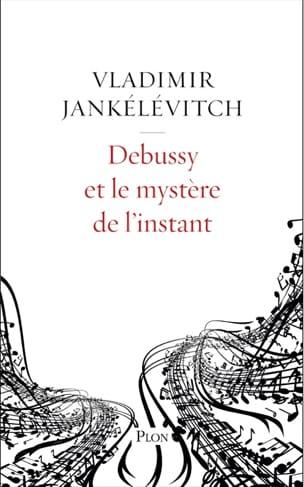 Debussy et le mystère de l'instant Vladimir JANKÉLÉVITCH laflutedepan