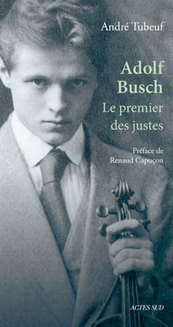 Adolf Busch : Le premier des justes André TUBEUF Livre laflutedepan
